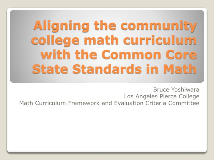 aligning the community college math curriculum with the common core state standards in math n.