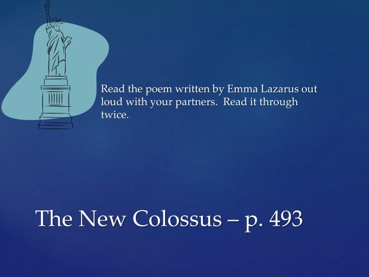 Read the poem written by Emma Lazarus out loud with your partners.  Read it through twice.