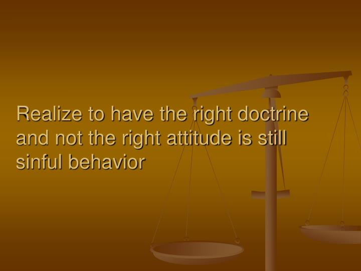 Realize to have the right doctrine and not the right attitude is still sinful behavior