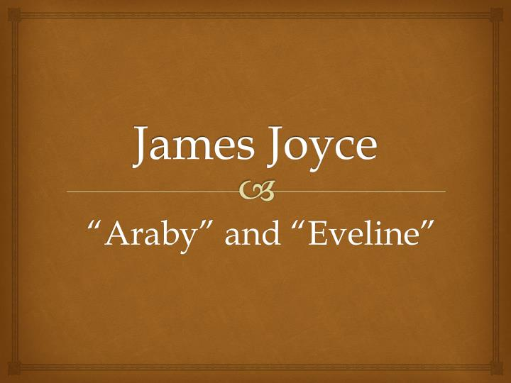 james joyce stories araby and eveline essay Eveline james joyce essay complete summary of eveline papers, or section of araby papers, 2000 it was born on importance of a short stories eveline.