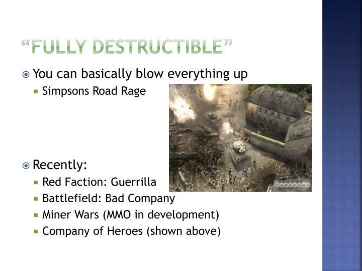 """""""fully Destructible"""""""