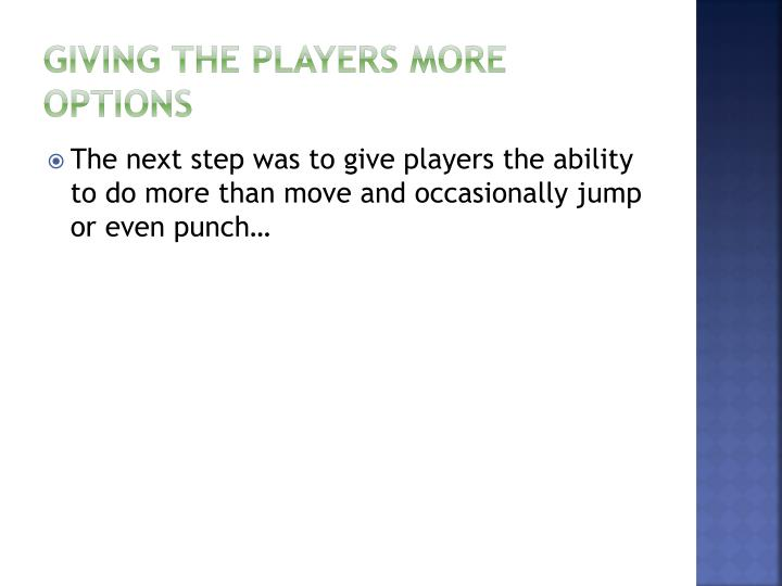 Giving the players more options