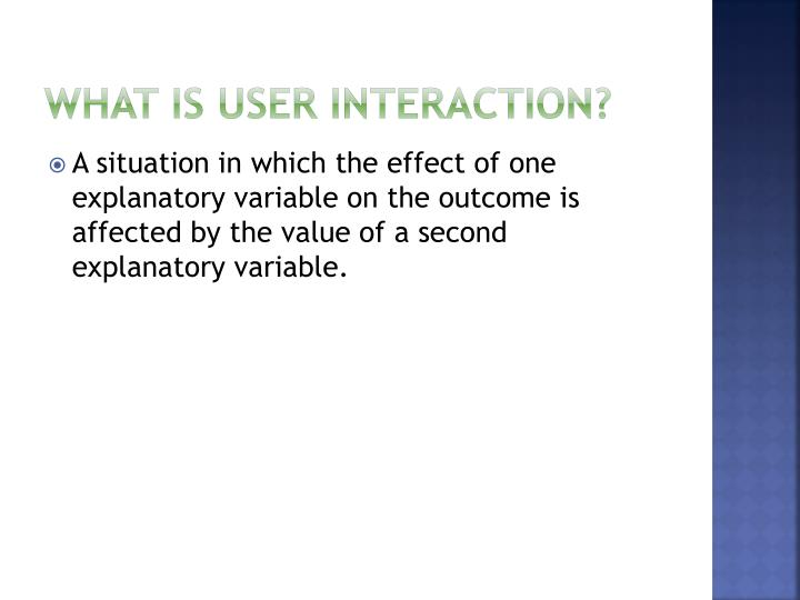 What is user interaction
