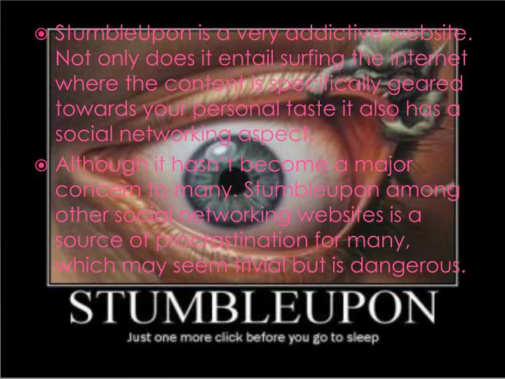 StumbleUpon is a very addictive website. Not only does it entail surfing the internet