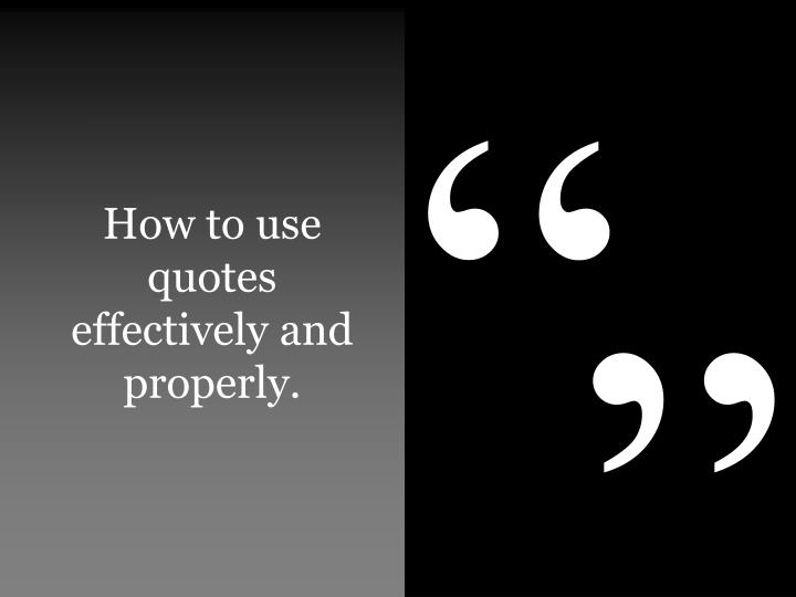how to use quotes effectively and properly n.