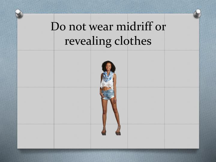 Do not wear midriff or revealing clothes