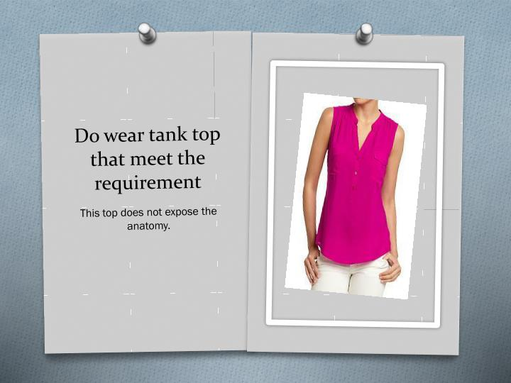 Do wear tank top that meet the requirement