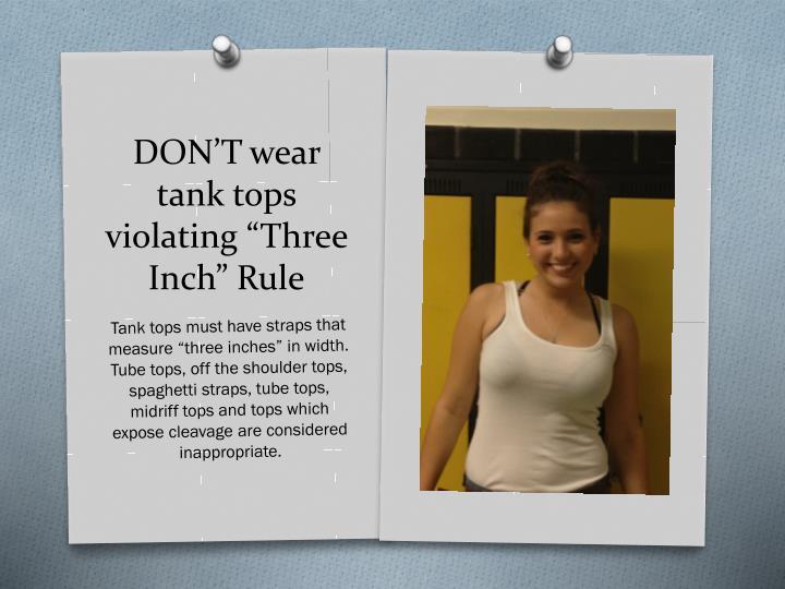Don t wear tank tops violating three inch rule