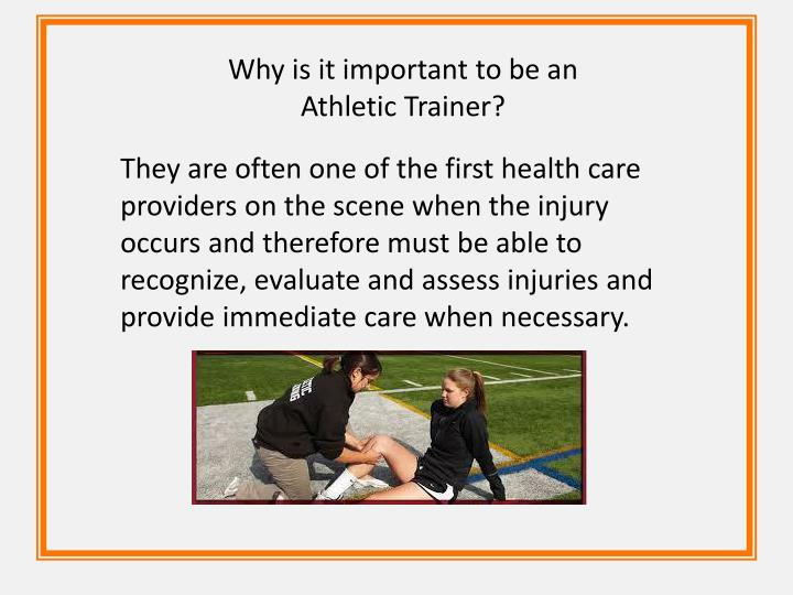 Why is it important to be an Athletic Trainer?