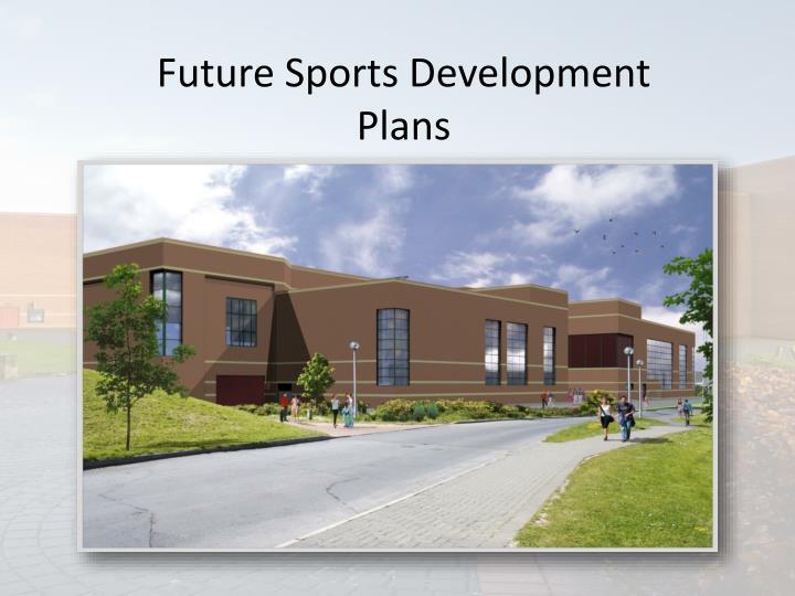 Future Sports Development Plans