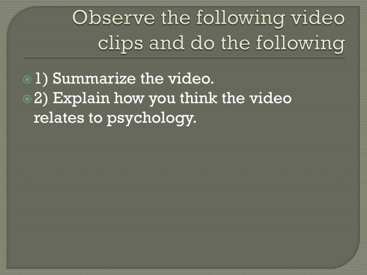 Observe the following video clips and do the following