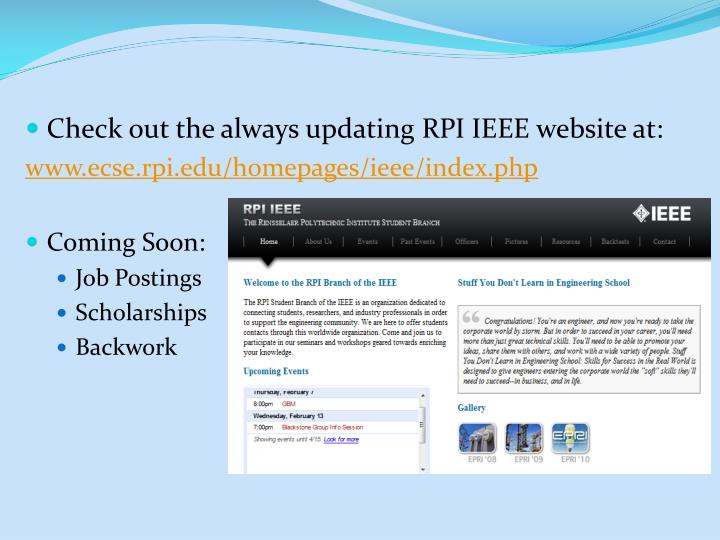 Check out the always updating RPI IEEE website at: