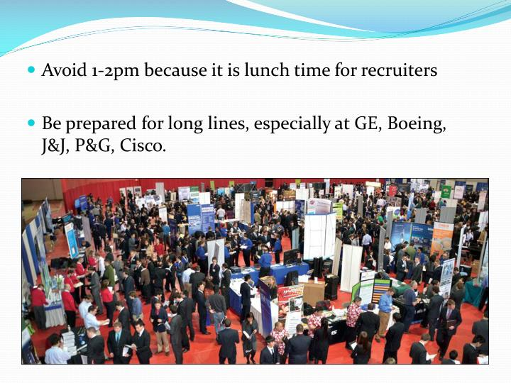 Avoid 1-2pm because it is lunch time for recruiters