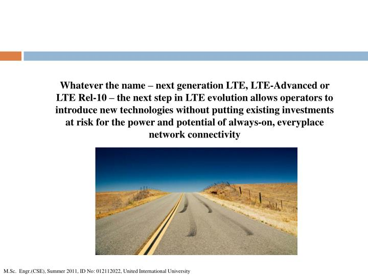 Whatever the name – next generation LTE, LTE-Advanced or LTE Rel-10 – the next step in LTE evolution allows operators to introduce new technologies without putting existing investments at risk
