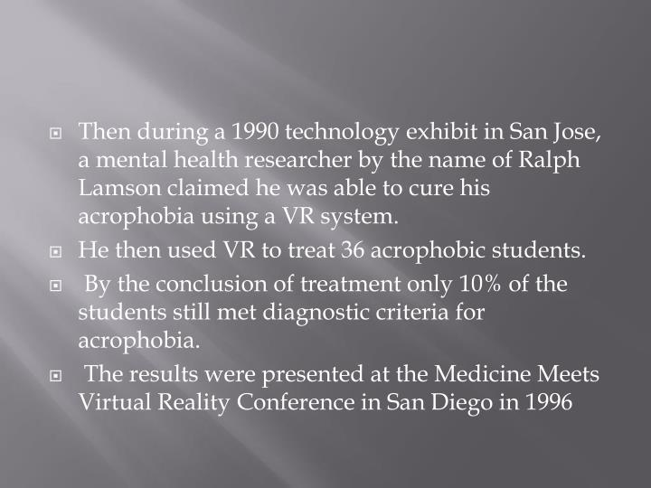 Then during a 1990 technology exhibit in San Jose, a mental health researcher by the name of Ralph