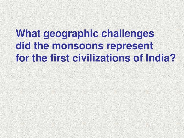What geographic challenges