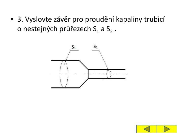 3. Vyslovte závěr pro proudění kapaliny trubicí o nestejných průřezech S