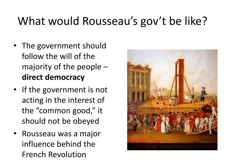 What would Rousseau's gov't be like?
