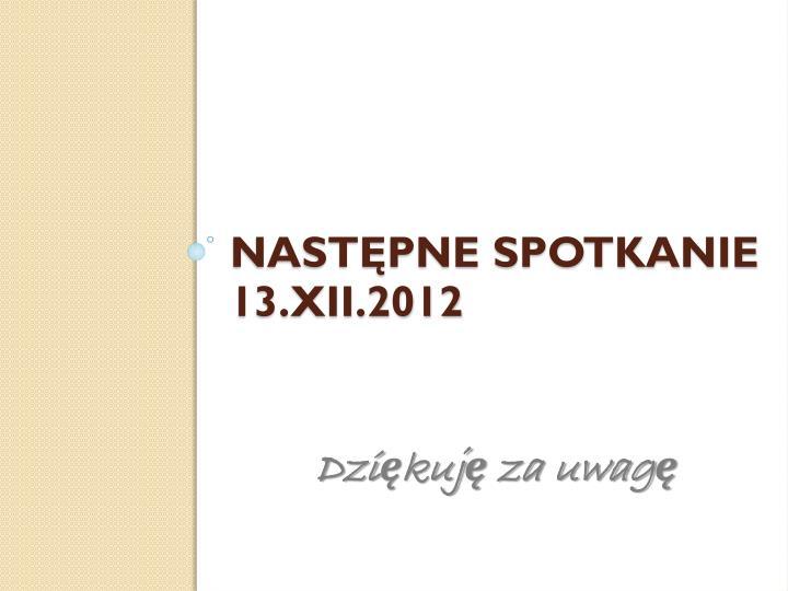 Następne spotkanie 13.XII.2012