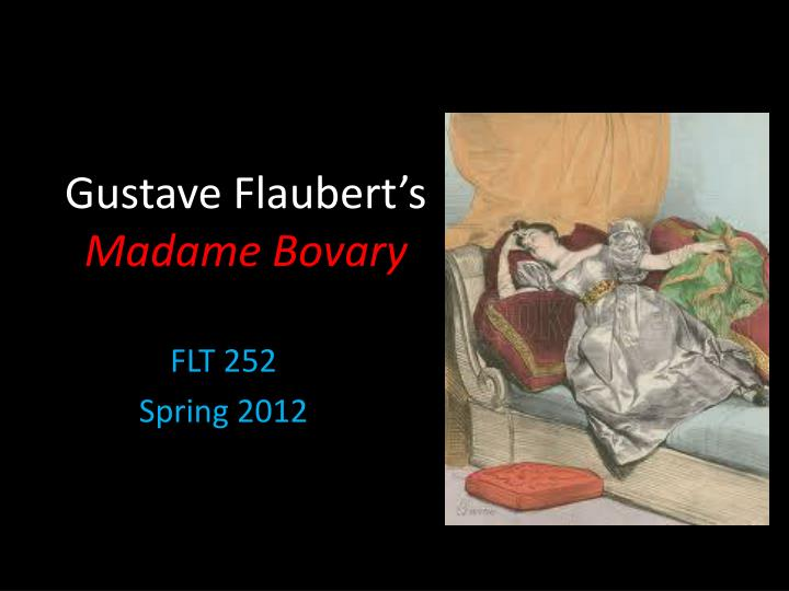 """the life of gustave flaubert and his work madame bovary Written by gustave flaubert, lydia davis his work is almost in the case of madame bovary, flaubert himself wondered what it would be like to """"give."""