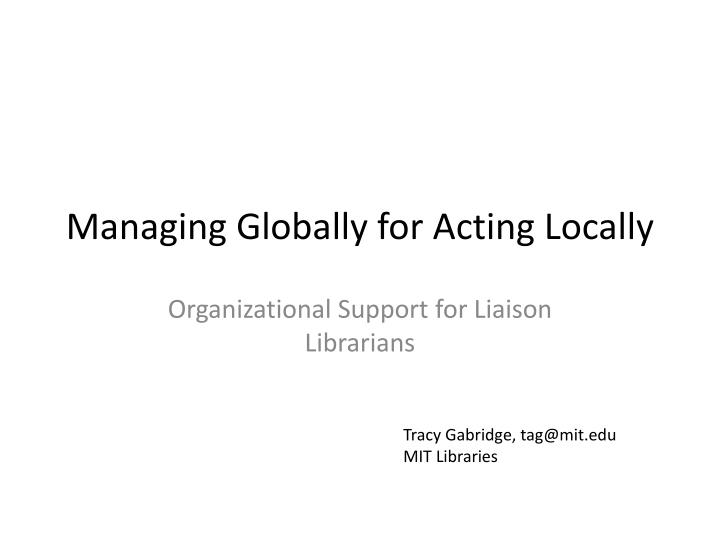 Managing globally for acting locally