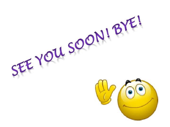 See you soon! Bye!