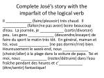complete jos s story with the imparfait of the logical verb