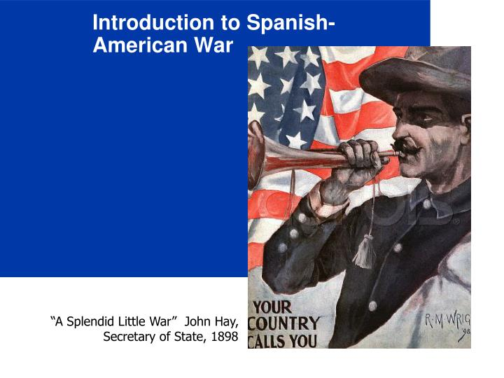 an introduction to the history of the spanish and american war A war in perspective, 1898-1998: a war becomes history the new york public library's online exhibit on the spanish american war is extensive, well-organized, and well-illustrated with images of the many artifacts in its collections and other institutions.