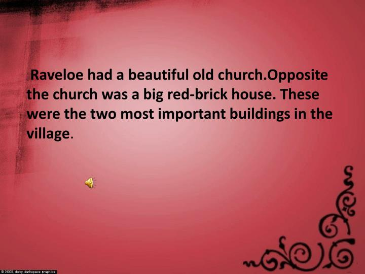 Raveloe had a beautiful old church.Opposite the church was a big red-brick house. These were the two most important buildings in the village