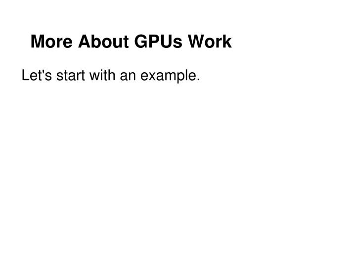 More About GPUs Work