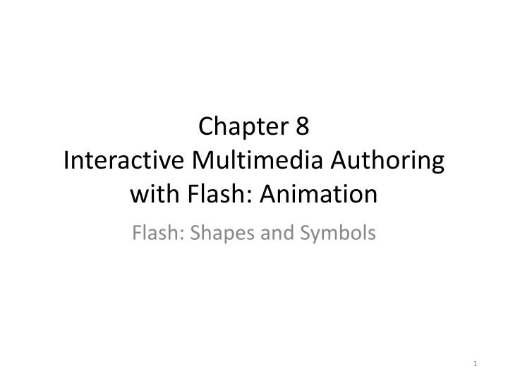 Chapter 8 interactive multimedia authoring with flash animation