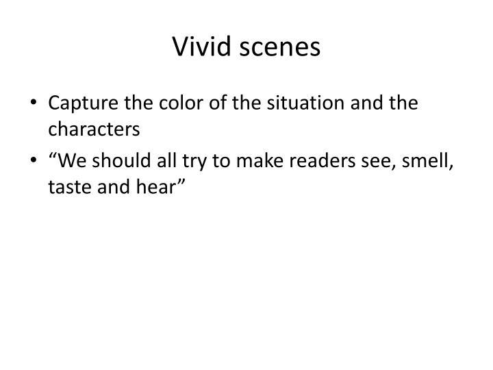 Vivid scenes
