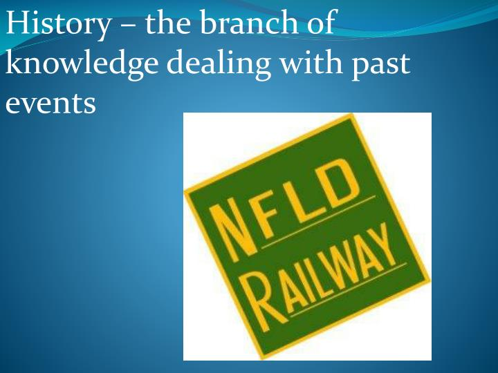 History – the branch of knowledge dealing with past events