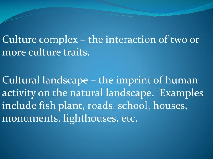 Culture complex – the interaction of two or more culture traits.