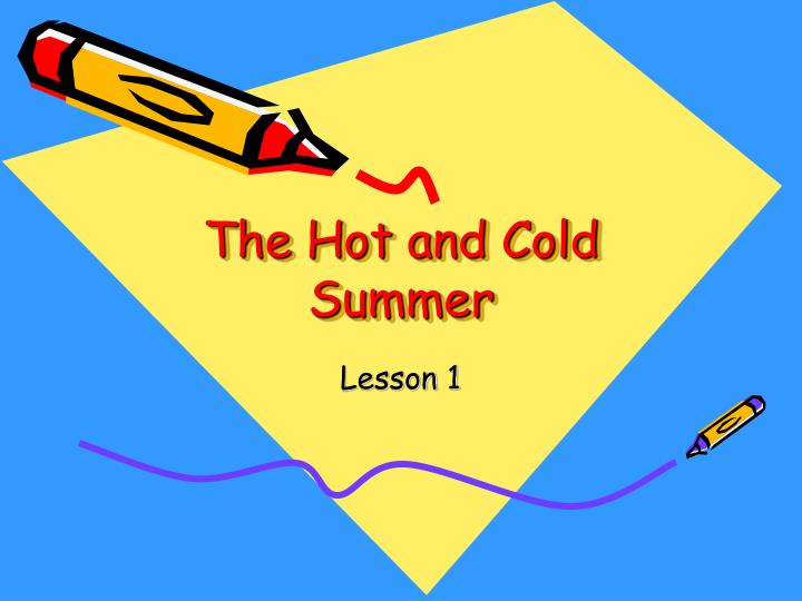 the hot and cold summer n.