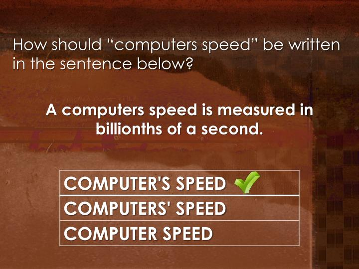 """How should """"computers speed"""" be written in the sentence below?"""