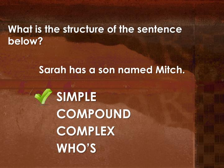 What is the structure of the sentence below?