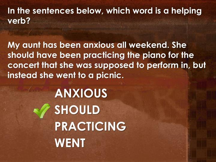 In the sentences below, which word is a helping verb?