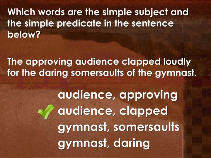 Which words are the simple subject and the simple predicate in the sentence below?