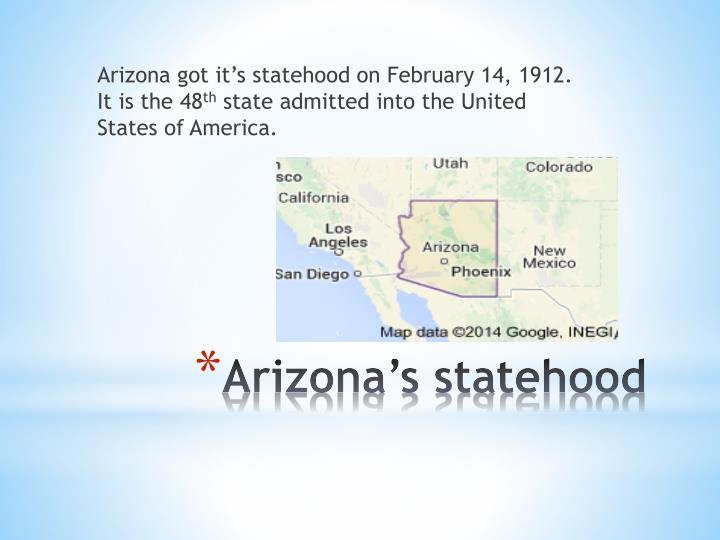 Arizona got it's statehood on February 14, 1912. It is the 48
