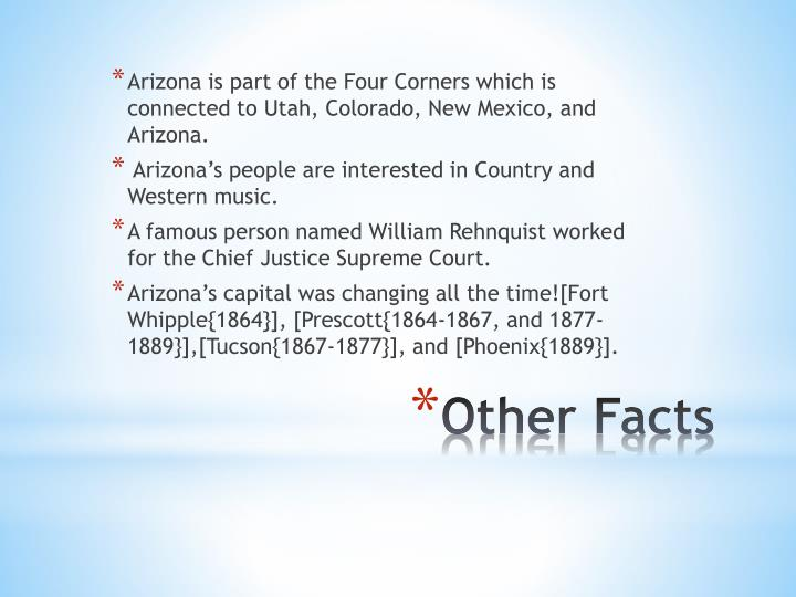 Arizona is part of the Four Corners which is connected to Utah, Colorado, New Mexico, and Arizona.