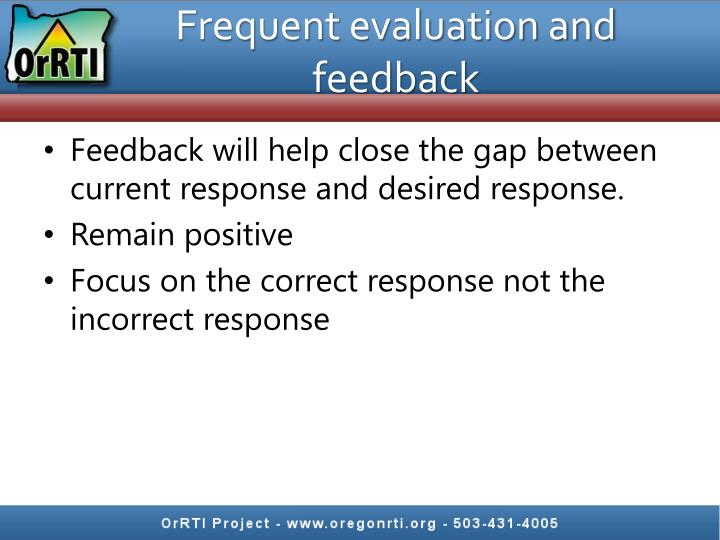 Frequent evaluation and feedback