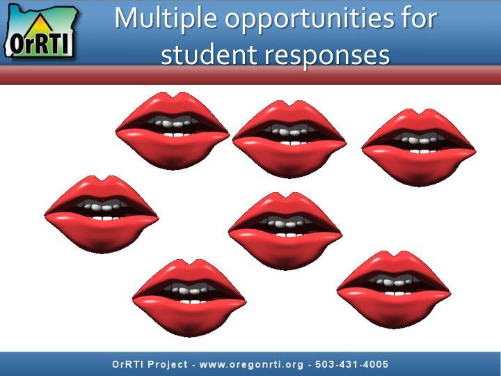 Multiple opportunities for student responses