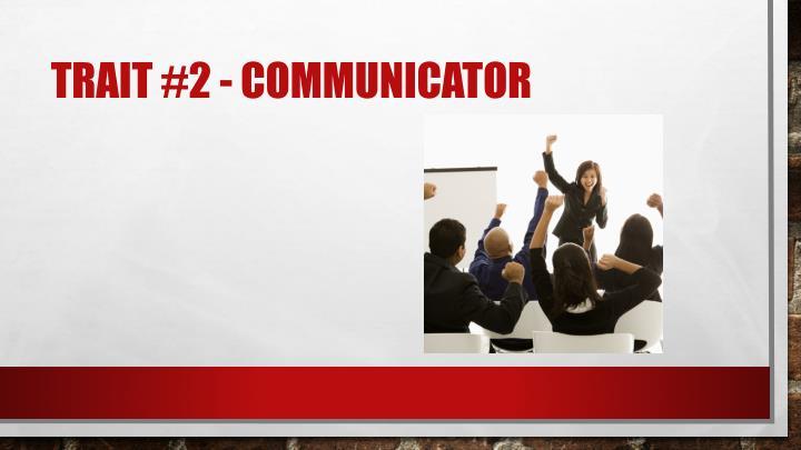 Trait #2 - Communicator