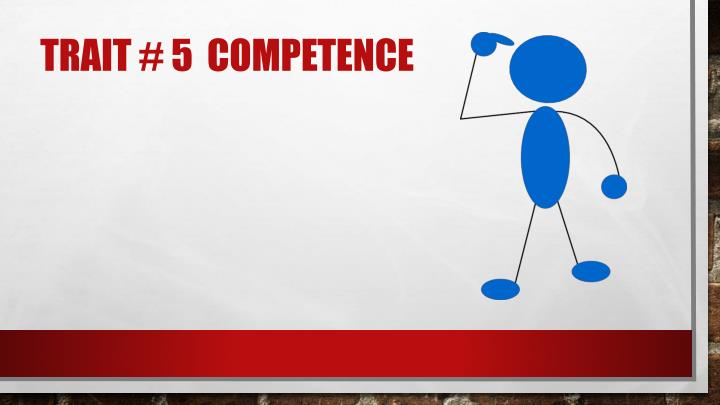 Trait # 5  Competence