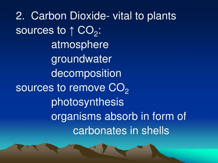 2.  Carbon Dioxide- vital to plants
