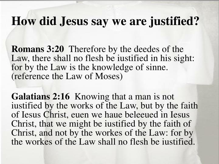 How did Jesus say we are justified?