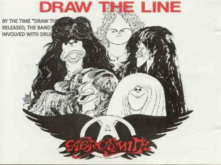 """BY THE TIME """"DRAW THE LINE"""" WAS RELEASED, THE BAND WAS HEAVILY INVOLVED WITH DRUGS AND ALCOHOL."""