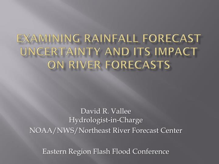 examining rainfall forecast uncertainty and its impact on river forecasts n.