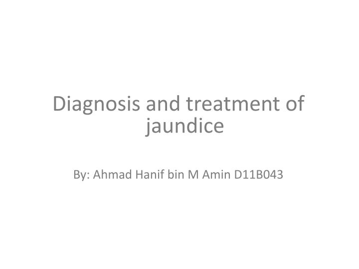 Diagnosis and treatment of jaundice